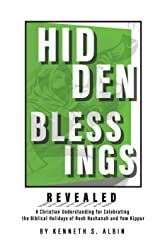 HIDDEN BLESSINGS REVEALED: A Christian Understanding for Celebrating the Biblical Holidays of Rosh Hashanah and Yom Kippur Paperback
