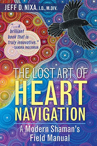 (The Lost Art of Heart Navigation: A Modern Shaman's Field Manual)