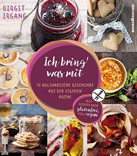 ich-bring-was-mit-70-kulinarische-geschenke-aus-der-eigenen-kche-alles-auch-glutenfrei