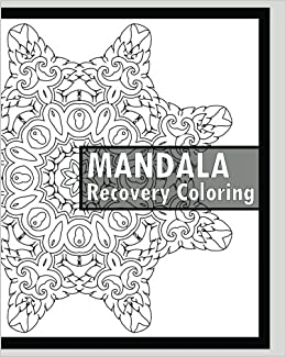 Recovery Coloring Book: More Than 50 Mandala Coloring Pages for ...