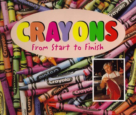 Crayons: From Start to Finish (Made in the U.s.a.) (From Wax To Crayon)