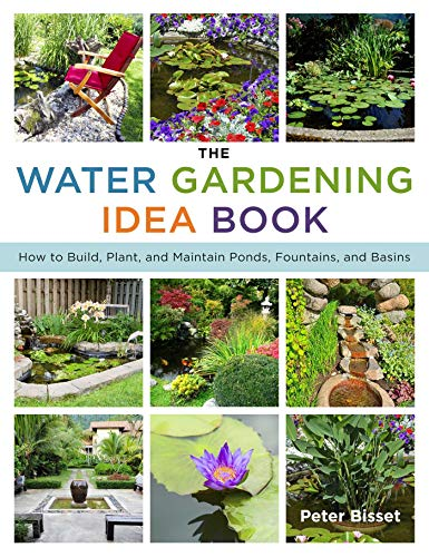 The Water Gardening Idea Book: How to Build, Plant, and Maintain Ponds, Fountains, and Basins (Ideas Pond Patio Design)