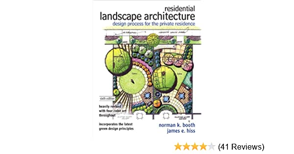 Residential Landscape Architecture Design Process For The Private Residence 6th Edition Norman K Booth James E Hiss 9780132376198 Amazon Books