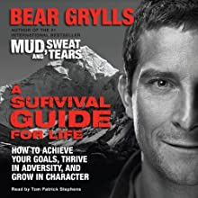 A Survival Guide for Life: How to Achieve Your Goals, Thrive in Adversity, and Grow in Character | Livre audio Auteur(s) : Bear Grylls Narrateur(s) : Tom Patrick Stephens