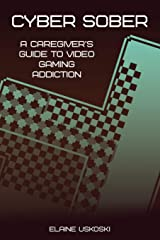 Cyber Sober: A Caregiver's Guide to Video Gaming Addiction Paperback