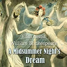 A Midsummer Night's Dream Audiobook by William Shakespeare, Edith Nesbit Narrated by Josh Verbae