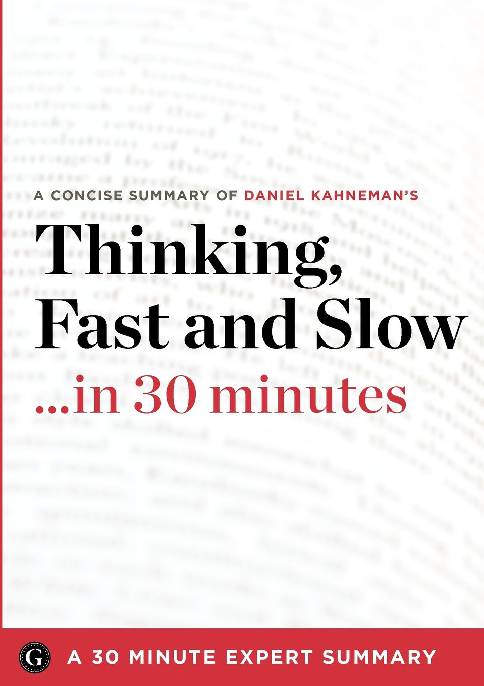 Thinking, Fast and Slow by Daniel Kahneman (30 Minute Expert Summary)  Paperback – December 19, 2012