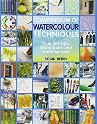 Compendium of Watercolour Techniques: 200 Tips, Techniques and Trade Secrets
