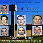 The Texas 7: A True Story of Murder and a Daring Escape | Gary C. King