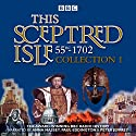This Sceptred Isle: Collection 1: 55BC-1702: The Classic BBC Radio History Radio/TV Program by Christopher Lee Narrated by Anna Massey, Paul Eddington