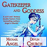 Gatekeeper and Goddess: A Sci-Fi and Fantasy Double Feature | Michael Angel,Devlin Church