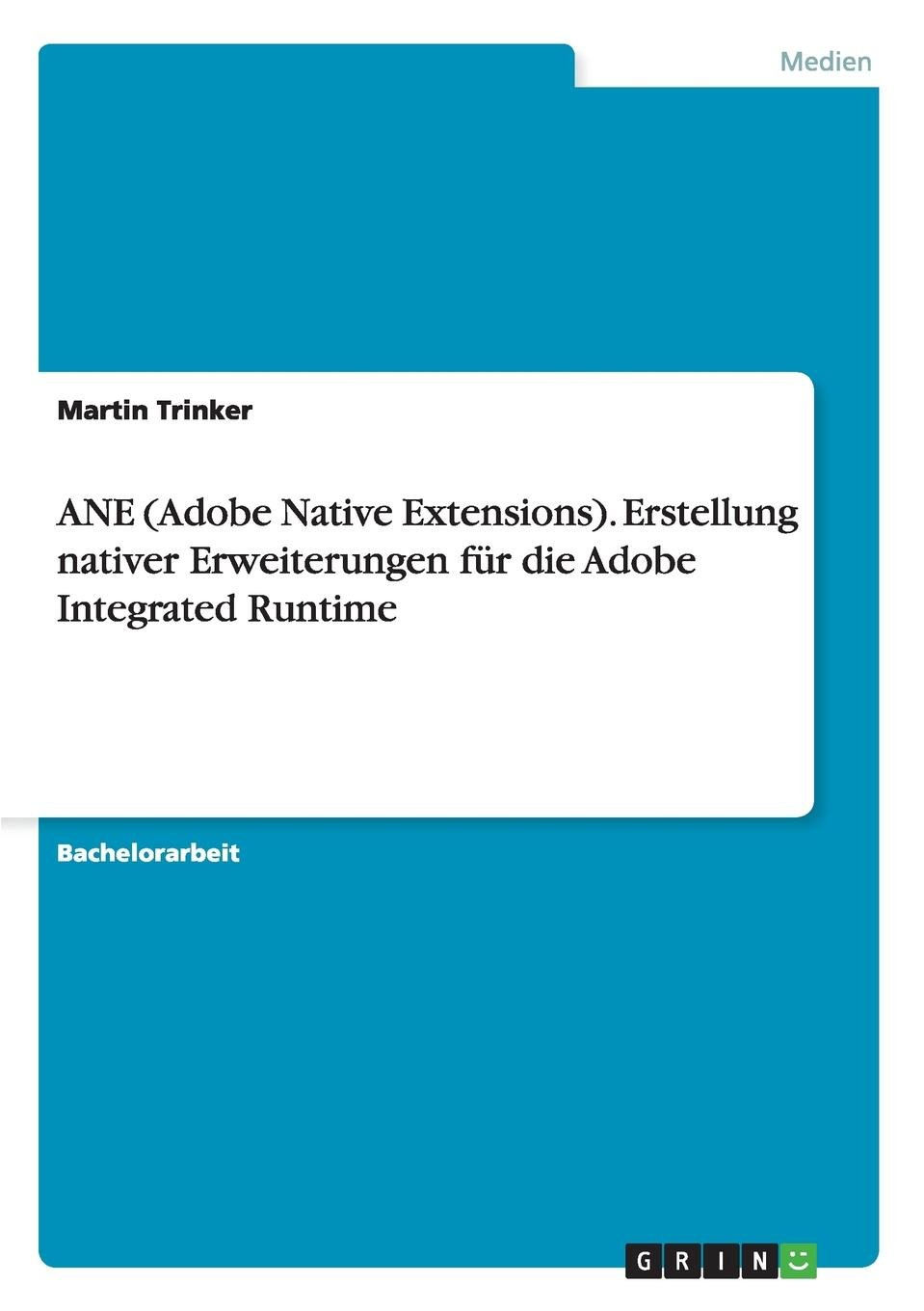 ANE (Adobe Native Extensions). Erstellung nativer Erweiterungen für die Adobe Integrated Runtime (German Edition) pdf epub