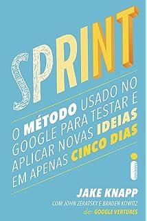 Sprint O Metodo Usado no Google Para Testar e Aplicar Novas Ideias em Apenas Cinco Dias