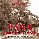 Rails Across Ontario: Exploring Ontario's Railway Heritage offers