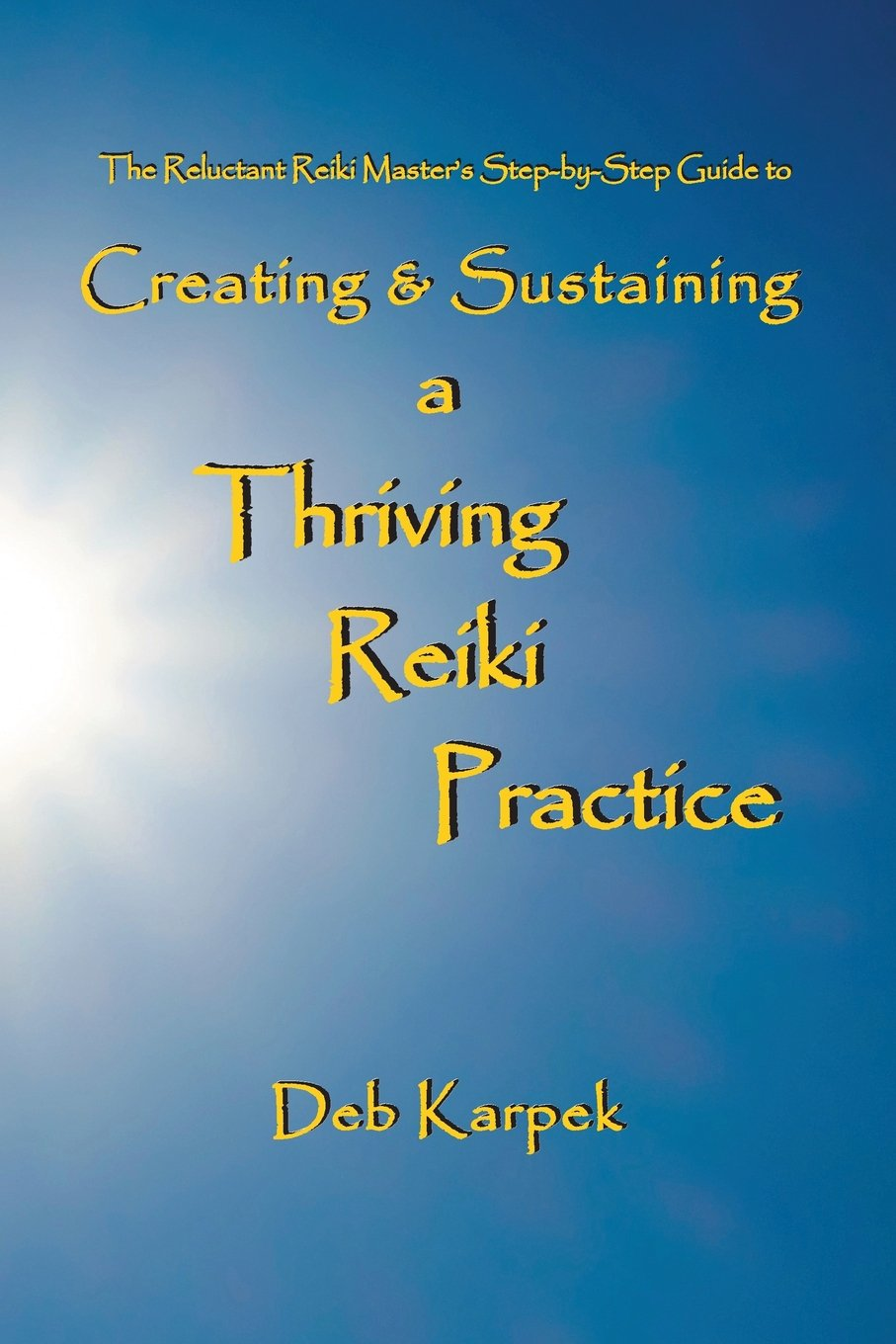 The Reluctant Reiki Master's Step-by-Step Guide to Creating and Sustaining a Thriving Reiki Practice