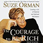 The Courage to Be Rich: Creating a Life of Material and Spiritual Abundance | Suze Orman