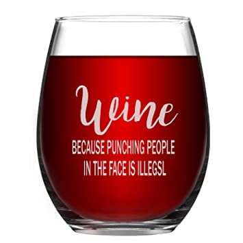 Wine Glass Because Punching People In The Face Is Illegal Funny Gift Idea