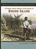 img - for A Primary Source History of the Colony of Rhode Island (Primary Sources of the Thirteen Colonies and the Lost Colony) by Joan Axelrod-Contrada (2005-08-30) book / textbook / text book