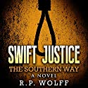 Swift Justice: The Southern Way Audiobook by R.P. Wolff Narrated by Michael Knight