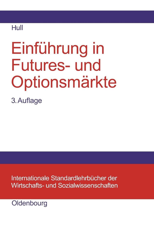 Einführung in Futures- und Optionsmärkte (Internationale Standardlehrbücher der Wirtschafts- und Sozialwissenschaften)