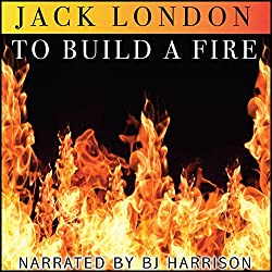 To Build a Fire [Classic Tales Edition]