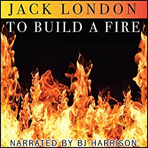 To Build a Fire [Classic Tales Edition] Audiobook