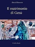 IL MATRIMONIO DI GESÙ: Argomenti pro e contro il matrimonio di Gesù