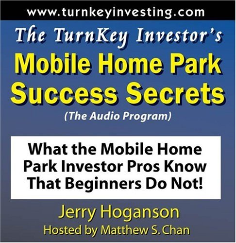(By Jerry Hoganson The TurnKey Investor's Mobile Home Park Success Secrets (Audio Program): What the Mobile Home Park I [Audio CD])