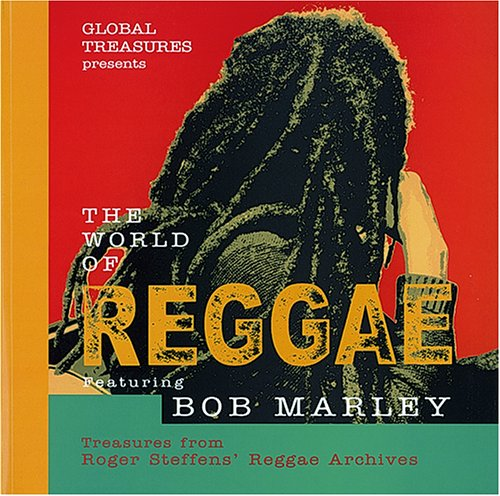 Global Treasures Presents the World of Reggae Featuring Bob Marley: Treasures from Roger Steffens' Reggae Archives