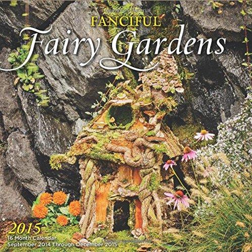 Fanciful Fairy Gardens 2015: 16-Month Calendar September 2014 through December 2015