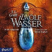 In die Abgründe (Zwölf Wasser 2)   E. L. Greiff