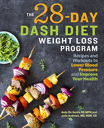The 28 Day DASH Diet Weight Loss Program: Recipes and Workouts to Lower Blood Pressure and Improve Your Health by Andy De Santis RD  MPH, Julie Andrews MS  RDN  CD