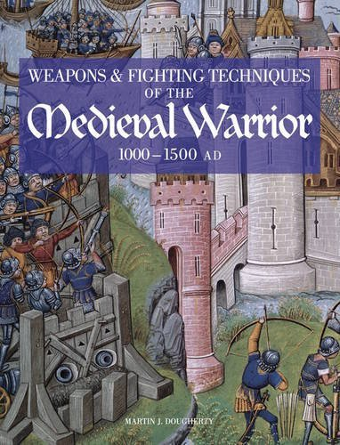Weapons & Fighting Techniques of the Medieval Warrior 1000-1500 AD by Martin, J Dougherty (2008-12-24) ()
