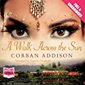 A Walk Across the Sun Audiobook by Corban Addison Narrated by Soneela Nankani