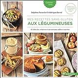 Mes recettes sans gluten aux légumineuses : 45 idées bio, créatives et savoureuses, salées et sucrées