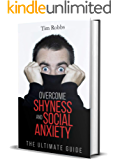 Overcome Shyness and Social Anxiety: The ultimate guide to Overcome Shyness, Cure Social Anxiety, Become Self-Confident, Improve Conversations, Increase Self-Esteem and Live Free from Fear