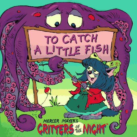 To Catch a Little Fish (Mercer Mayer's Critters of the Night)