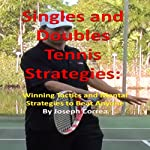 Singles and Doubles Tennis Strategies: Winning Tactics and Mental Strategies to Beat Anyone | Joseph Correa