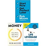 Rob Moore Collection 3 Books Set (Start Now Get Perfect Later, Money Know More, Make More, Give More, Life Leverage)