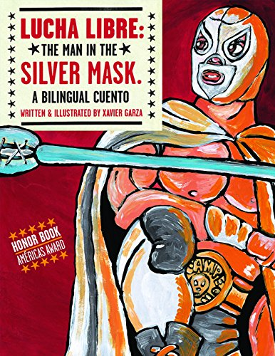 [Lucha Libre: The Man in the Silver Mask: A Bilingual Cuento (English and Spanish Edition)] (Silver Mask)