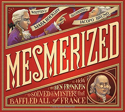 MeMesmerized: How Ben Franklin Solved a Mystery that Baffled All of France