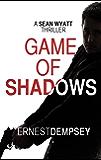 Game of Shadows: A Sean Wyatt Action Suspense Fiction Thriller (Sean Wyatt Adventure Thrillers Book 6)