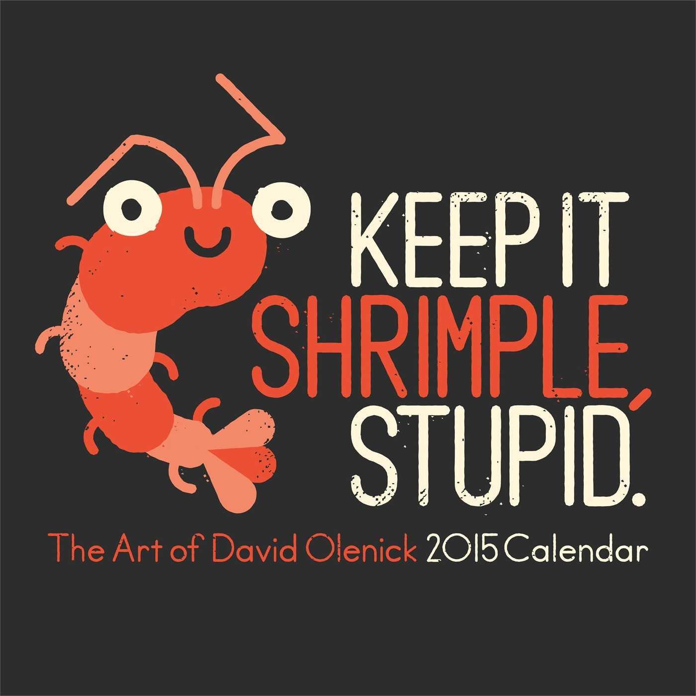 Keep It Shrimple, Stupid: The Art of David Olenick 2015 Wall Calendar: David  Olenick: 9781449453923: Amazon.com: Books