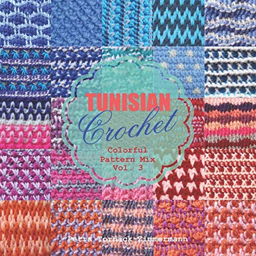 (TUNISIAN Crochet Vol. 3: Colorful Pattern Mix (TUNISIAN Crochet)