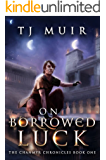 On Borrowed Luck (The Chanmyr Chronicles Book 1) (English Edition)