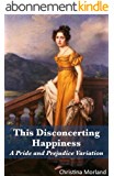 This Disconcerting Happiness: A Pride and Prejudice Variation (English Edition)