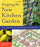 Designing the New Kitchen Garden, Jennifer R. Bartley, 0881927724