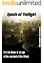 Epoch of Twilight: It is the dawn of an age of the survival of the fittest (English Edition)