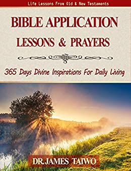 Bible Application Lessons and Prayers: 365 Days Divine Inspirations For Daily Living by [Taiwo, James]