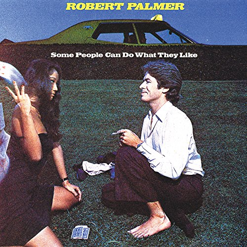 Some People Can Do What They Like (Best Of Robert Palmer)